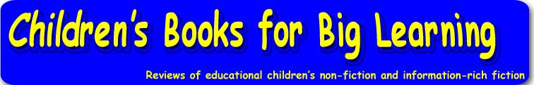 children's books for big learning - reviews of children's non-fiction and information-rich fiction - children's book reviews